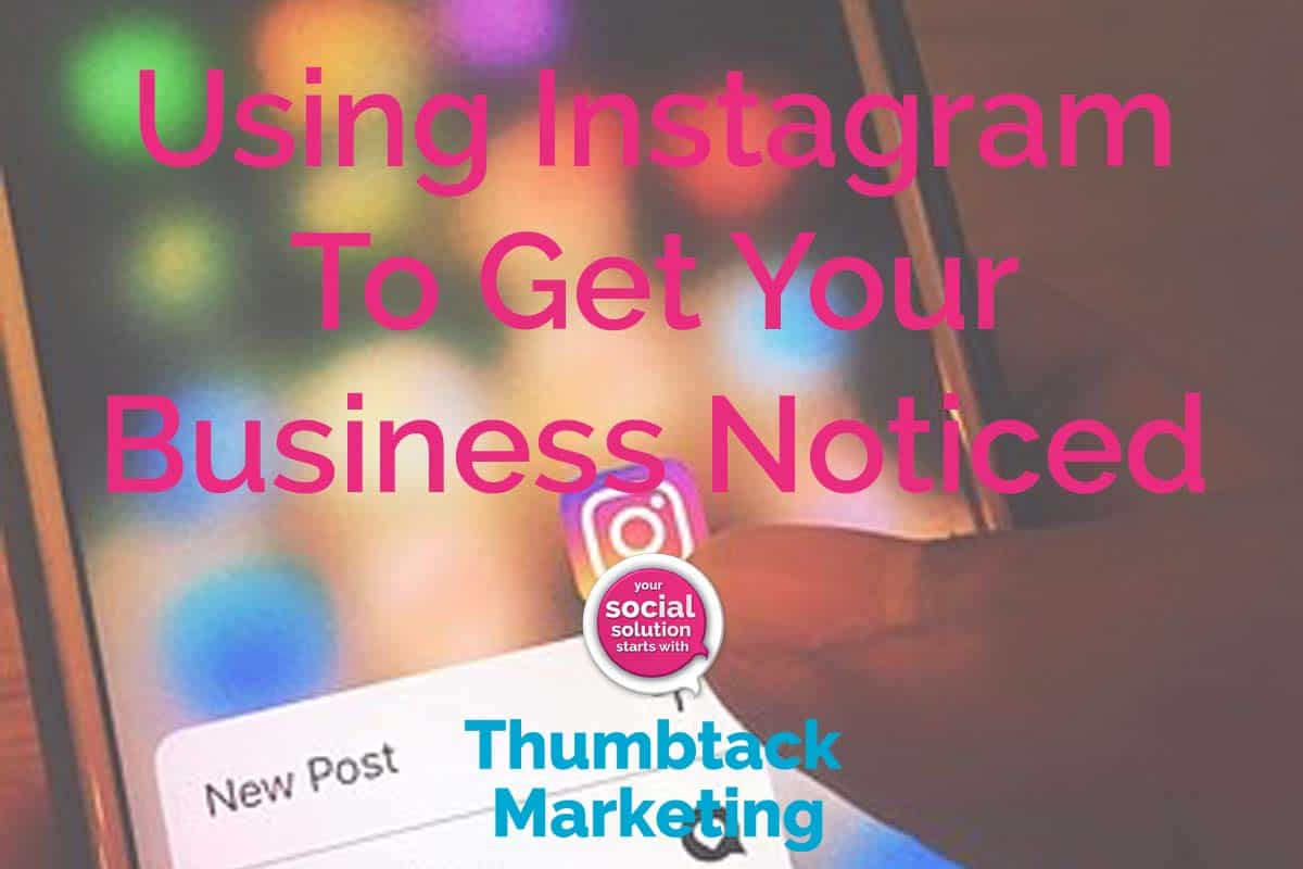 Using Instagram To Get Your Business Noticed