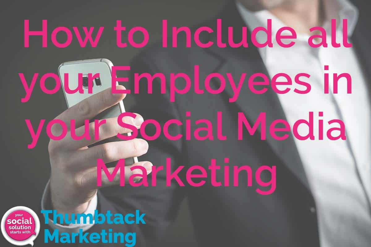 How to Include all your Employees in your Social Media Marketing