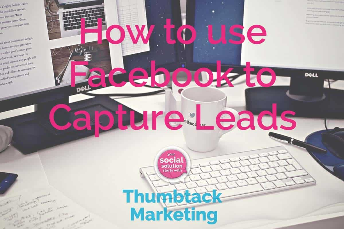 How to Use Facebook to Capture Lead