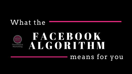 What the Facebook Algorithm Means For Your Business