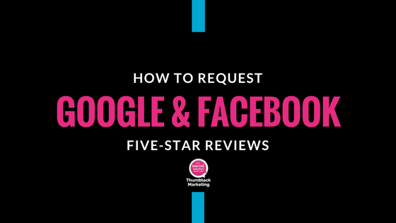 How to Request Google and Facebook Five-Star Reviews