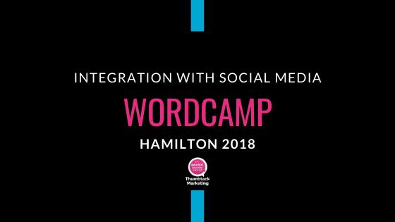 Integration with Social Media – WordCamp Hamilton 2018